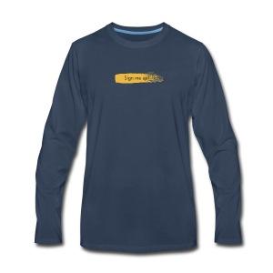 Sign Me Up - Men's Premium Long Sleeve T-Shirt