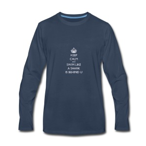 Keep Calm and Swim Like A Shark Is Behind You - Men's Premium Long Sleeve T-Shirt