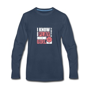 I Know I Play Like A Girl: Try To Keep Up T Shirt - Men's Premium Long Sleeve T-Shirt