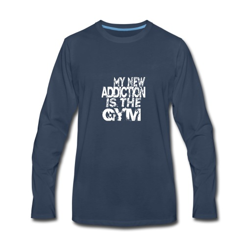 MY NEW ADDICTION IS THE GYM MEN - Men's Premium Long Sleeve T-Shirt