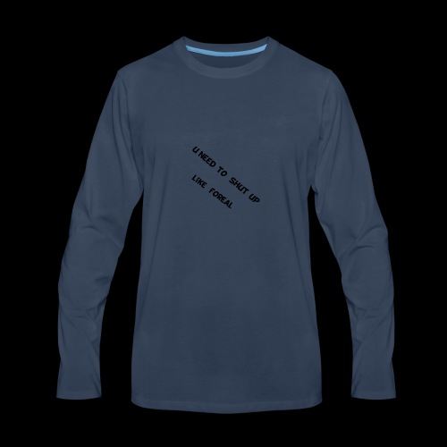 You need to shut up to the haters - Men's Premium Long Sleeve T-Shirt