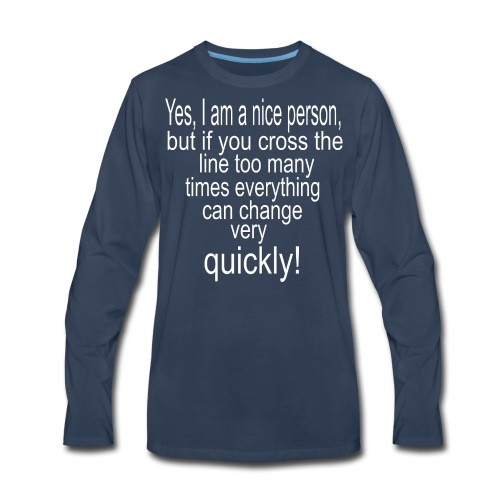 yes i am a nice person Shirts - Men's Premium Long Sleeve T-Shirt