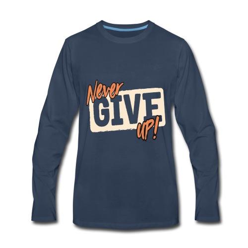 never give up - Men's Premium Long Sleeve T-Shirt