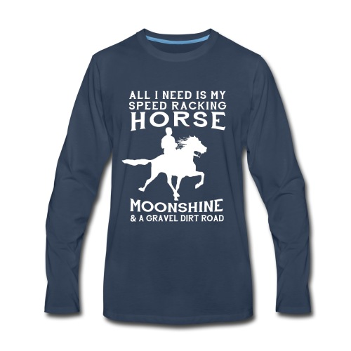 All I Need is my Speed Racking Horse - Men's Premium Long Sleeve T-Shirt