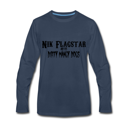 Nik Flagstar and His Dirty Mangy Dogs - Men's Premium Long Sleeve T-Shirt