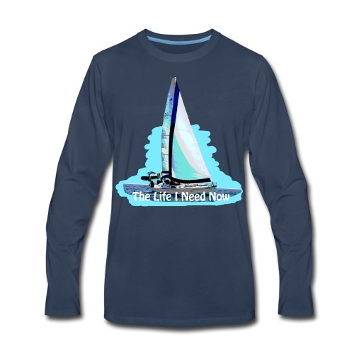 Sailing Life I Need Now - Men's Premium Long Sleeve T-Shirt