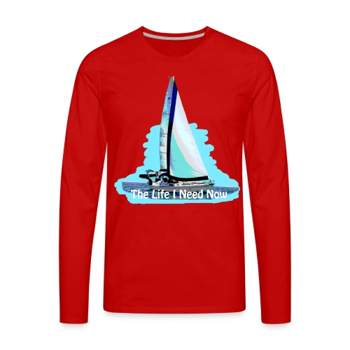 Sailing Life I Need Now - Men's Premium Long Sleeve T-Shirt