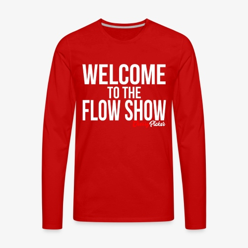 Welcome To The Flow Show - Men's Premium Long Sleeve T-Shirt