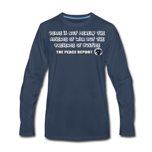 The Peace Report Signature Quote - Men's Premium Long Sleeve T-Shirt