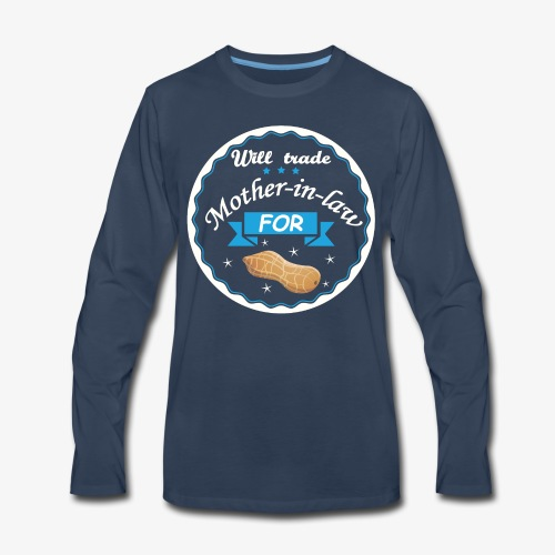Trade Mother in law for peanut ! - Men's Premium Long Sleeve T-Shirt