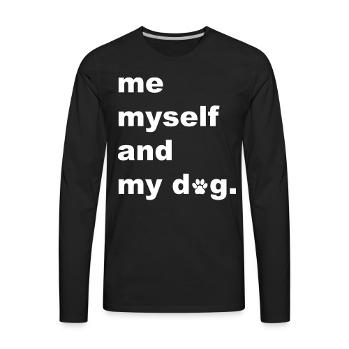 Me Myself And My Dog - Men's Premium Long Sleeve T-Shirt
