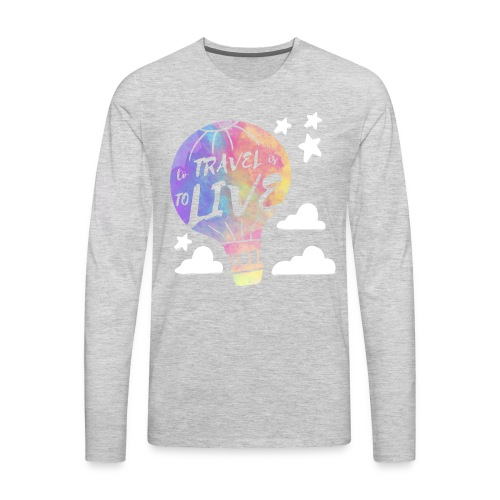 To Travel Is To Live - Men's Premium Long Sleeve T-Shirt