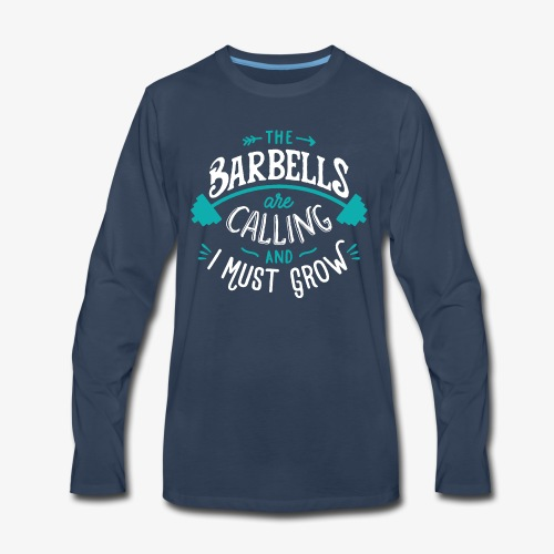 The Barbells Are Calling And I Must Grow - Men's Premium Long Sleeve T-Shirt