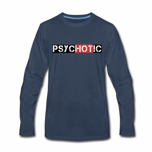 psycHOTic - Men's Premium Long Sleeve T-Shirt