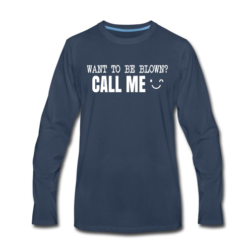 Want To Be Blown? Call Me T-shirt - Men's Premium Long Sleeve T-Shirt
