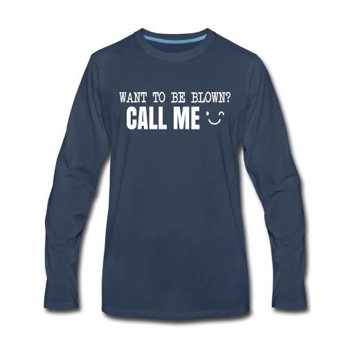 Want To Be Blown? Call Me T-shirt - Men's Premium Long Sleeve T-Shirt