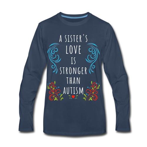 Autism Awareness A Sisters Love Is Stronger TShirt - Men's Premium Long Sleeve T-Shirt