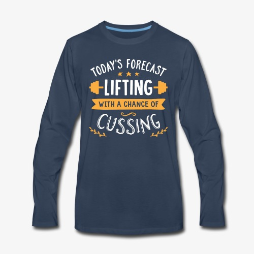 Today's Forecast Lifting With A Chance Of Cussing - Men's Premium Long Sleeve T-Shirt