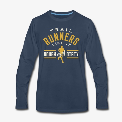 Trail Runners Like It Rough & Dirty - Men's Premium Long Sleeve T-Shirt