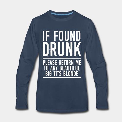 found drunk - Men's Premium Long Sleeve T-Shirt