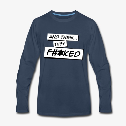 And Then They FKED Logo - Men's Premium Long Sleeve T-Shirt