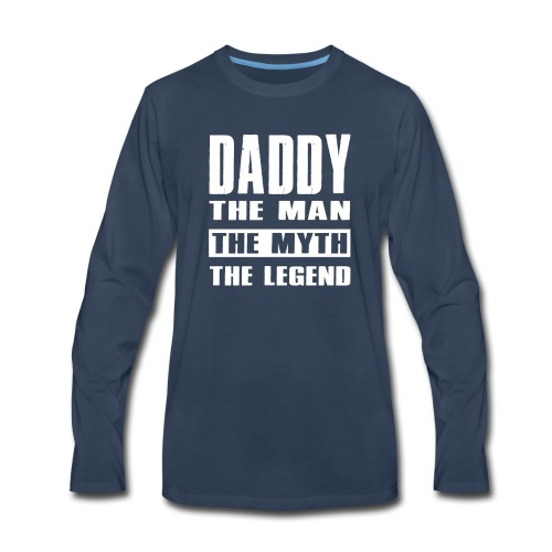 Daddy The Man The Myth The Legend Daddy Gift - Men's Premium Long Sleeve T-Shirt