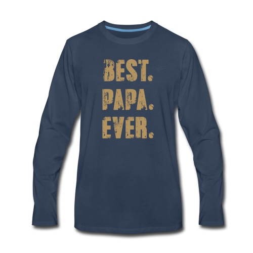 Best Papa Ever, Best Dad Ever, Best Father Ever - Men's Premium Long Sleeve T-Shirt