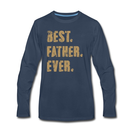 Best Father Ever, Best Papa Ever, Best Dad Ever - Men's Premium Long Sleeve T-Shirt