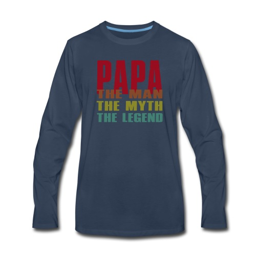 Papa The Man The Myth The Legend - Papa Gift - Men's Premium Long Sleeve T-Shirt