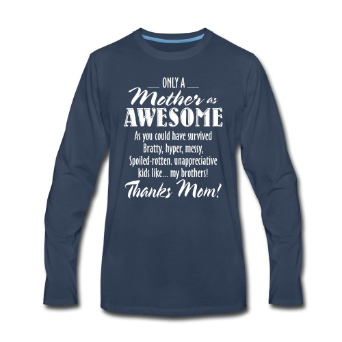 MOM Is Awesome, Awesome Mom Funny Gift, Mother Day - Men's Premium Long Sleeve T-Shirt