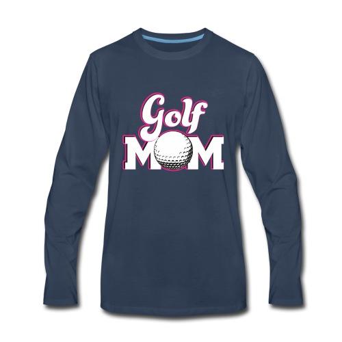 Golf Mom, Golf Mom Golfing Gift - Men's Premium Long Sleeve T-Shirt