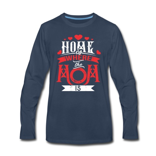 Home Is Where The mom is, Mother's Day Gift - Men's Premium Long Sleeve T-Shirt