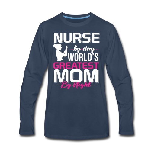 AWESOME NURSE BY DAY WORLD'S BEST MOM BY NIGHT - Men's Premium Long Sleeve T-Shirt