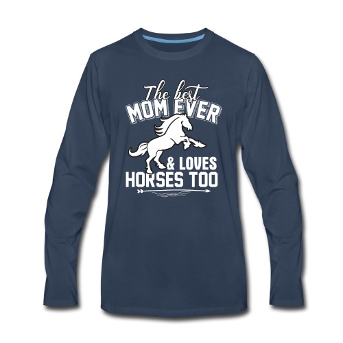 The Best Mom Ever And Loves Horses Too - Men's Premium Long Sleeve T-Shirt
