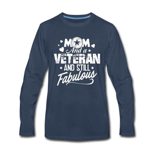Mom and Veteran Still Fabulous Happy Mother's Day - Men's Premium Long Sleeve T-Shirt
