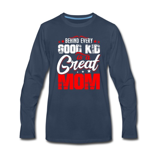 Behind Every Good Kid Is A Great Mom, Thanks Mom - Men's Premium Long Sleeve T-Shirt