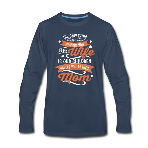 our children having you as their mom - Men's Premium Long Sleeve T-Shirt