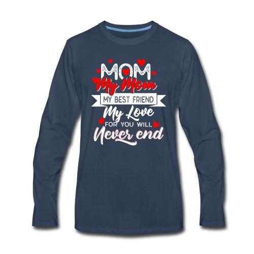 my mom my best friend my love, mother's day 2019 - Men's Premium Long Sleeve T-Shirt