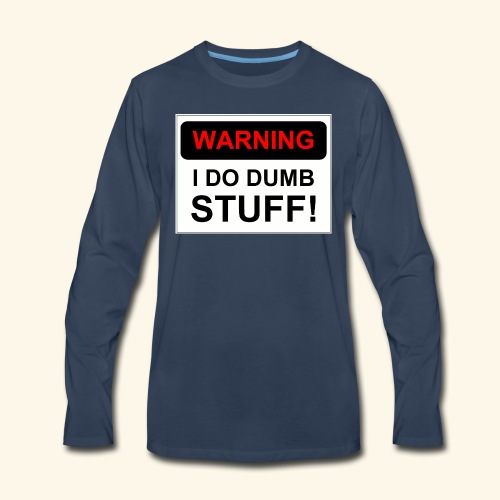 WARNING I DO DUMB STUFF - Men's Premium Long Sleeve T-Shirt