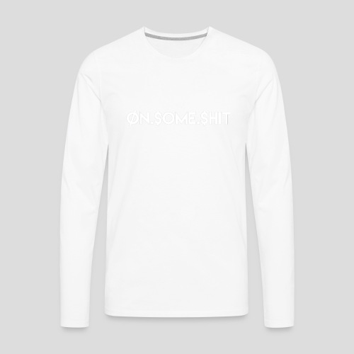 ON SOME SHIT Logo (White Logo Only) - Men's Premium Long Sleeve T-Shirt