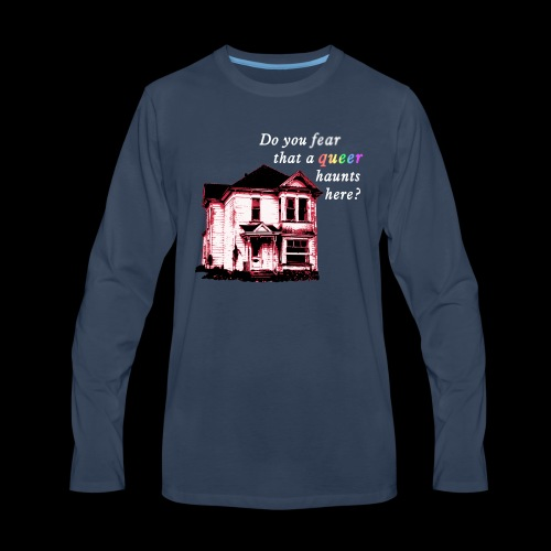 Do You Fear that a Queer Haunts Here - Men's Premium Long Sleeve T-Shirt