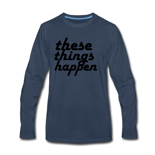 these things happen - Men's Premium Long Sleeve T-Shirt