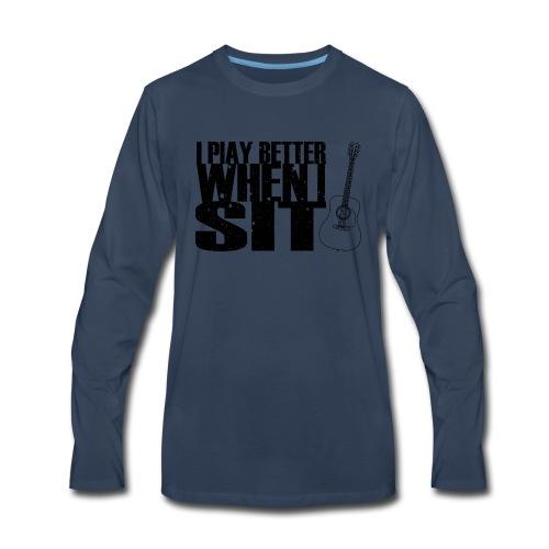 I Play Better When I Sit - Men's Premium Long Sleeve T-Shirt