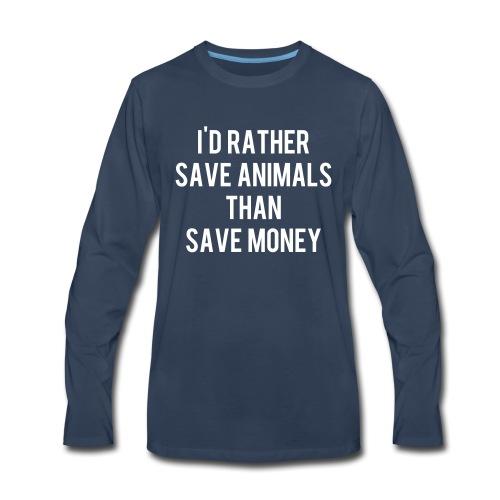 I'd rather save animals than save money - Men's Premium Long Sleeve T-Shirt