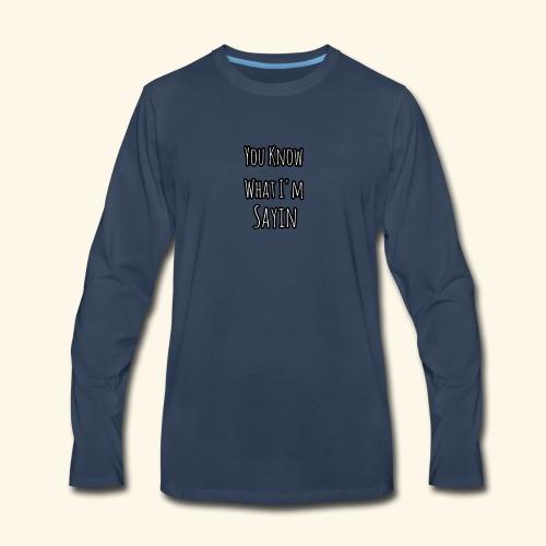 You Know What I'm Sayin - Men's Premium Long Sleeve T-Shirt