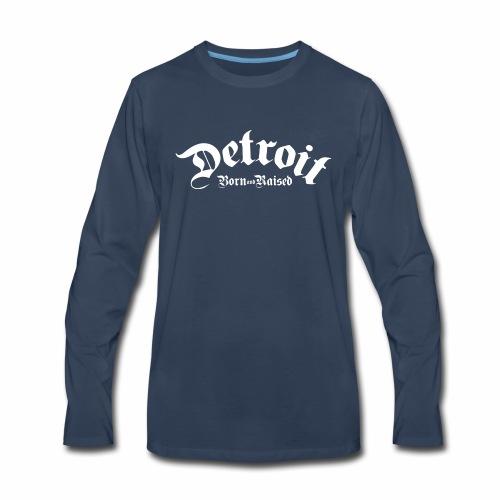 Detroit Born & Raised - Men's Premium Long Sleeve T-Shirt