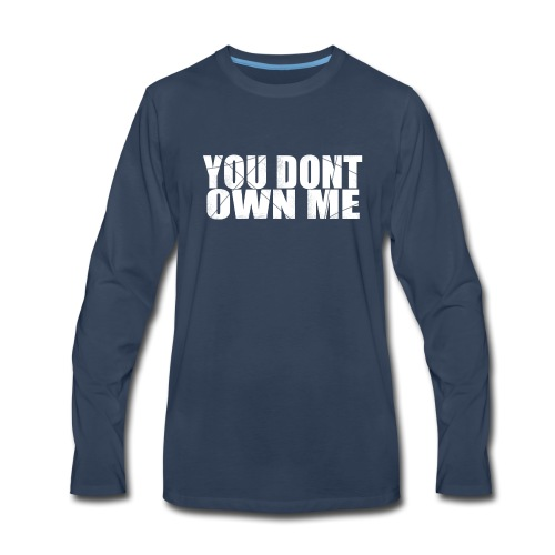 You don't own me white - Men's Premium Long Sleeve T-Shirt