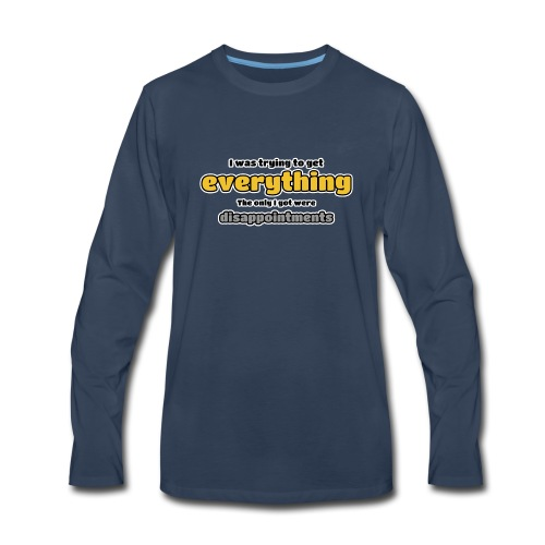 Trying to get everything - got disappointments - Men's Premium Long Sleeve T-Shirt