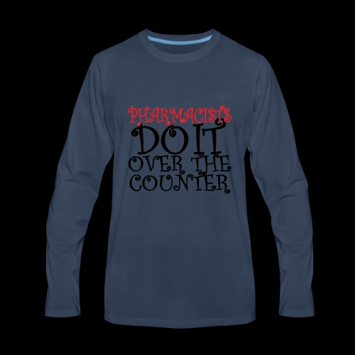 Pharmacists do it over the counter - Men's Premium Long Sleeve T-Shirt