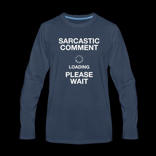 Sarcastic Comment Loading - Men's Premium Long Sleeve T-Shirt